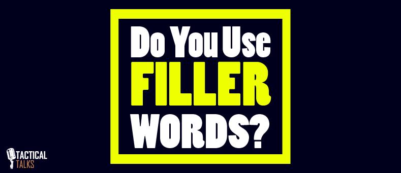 filler words public speaking tactical talks matt kramer toastmasters